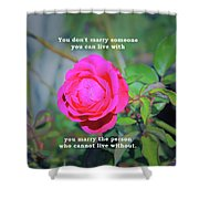 You Marry The Person Who Cannot Live Without Motivational Quote Shower Curtain