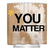 You Matter Shower Curtain