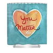 You Matter Love Shower Curtain
