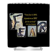 Your Fear Is 100 Percent  Dependent On You  For Its Survival Shower Curtain