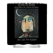 Your Future Depends On Your Dreams - Poster Shower Curtain