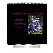 Your Life Is Your Message To The World. Make Sure Its Inspir Shower Curtain