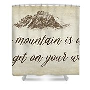 Your Mountain Is Waiting Shower Curtain