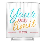 Your Only Limit Is You Shower Curtain