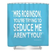 Youre Trying To Seduce Me Shower Curtain