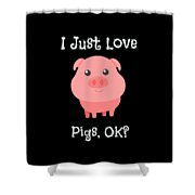 Cute Funny I Just Love Pigs Ok Shower Curtain