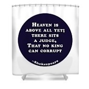 Heaven Is Above All #shakespeare #shakespearequote Shower Curtain