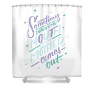 I Open My Mouth And My Mother Daughter Shirt Mug Funny Humor Shower Curtain