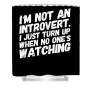 Not An Introvert Show Up When No One Is Looking Funny Humor Social Awkward Shower Curtain