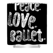Peace Love Ballet Shirt Dancing Gift Cute Ballerina Girls Dancer Dance Light Shower Curtain