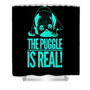 Puggle Is Real Funny Humor Pug Dog Lovers Shower Curtain