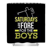 Saturdays Are Fore The Boys Funny Golf Shower Curtain