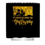 tshirt Its Never Too Early For Halloween gold foil Shower Curtain