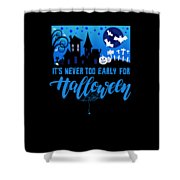 tshirt Its Never Too Early For Halloween invert Shower Curtain