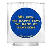 We Few, We Happy Few #shakespeare #shakespearequote Shower Curtain