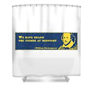 We Have Heard The Chimes At Midnight #shakespeare #shakespearequote Shower Curtain