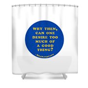 Why Then #shakespeare #shakespearequote Shower Curtain
