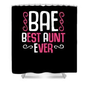Bae Best Aunt Ever Shower Curtain
