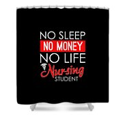 No Sleep No Money No Life Nursing Student Shower Curtain
