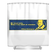 My Salad Days, When I Was Green In Judgment #shakespeare #shakespearequote Shower Curtain