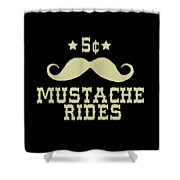 5 Cent Mustache Rides Sarcastic Funny Shower Curtain
