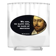 We Few, We Happy Few #shakespeare #shakespearequote Shower Curtain