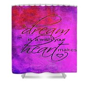 A Dream Is A Wish Shower Curtain