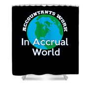 Accountants Work In Accrual World Accounting Pun Shower Curtain
