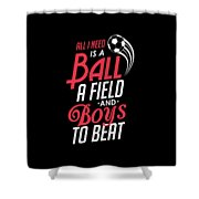 All I Need Is A Ball Field And Boys To Beat Shower Curtain