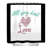All You Knit Is Love Shower Curtain