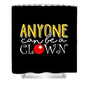 Anyone Can Be A Clown Shower Curtain