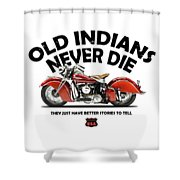 Old Indians Never Die Shower Curtain