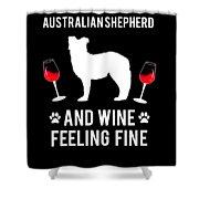 Australian Shepherd And Wine Felling Fine Dog Shower Curtain