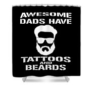 Awesome Dads Have Tattoos And Beards Shower Curtain