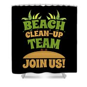 Beach Cleanup Team Join Us Coast Cleanup Shower Curtain