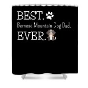 Best Bernese Mountain Dog Dad Ever Shower Curtain