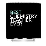 Best Chemistry Teacher Ever Shower Curtain
