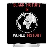 Black History Is World History Month African American Pride Shower Curtain