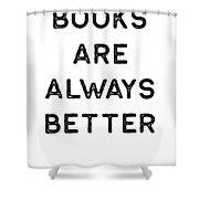 Book Shirt Is Always Better Dark Reading Authors Librarian Writer Gift Shower Curtain