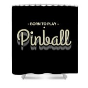 Born To Play Pinball Tee Shower Curtain