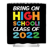 Bring On High School Class 2022 Back To School Shower Curtain