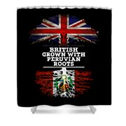 British Grown With Peruvian Roots Shower Curtain
