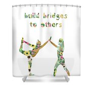 Build Bridges To Others Shower Curtain