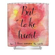 But Take Heart Shower Curtain
