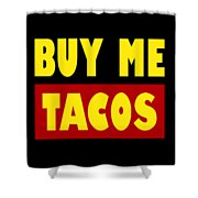 Buy Me Tacos Funny Tshirt Shower Curtain