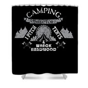 Camping Director I Pitch Tents And Whack Hardwood Shower Curtain