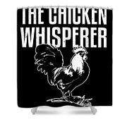 Chicken Whisperer Funny Farmer Shower Curtain
