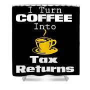 Coffee Into Tax Returns Shower Curtain