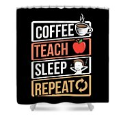 Coffee Lover Coffee Teach Sleep Birthday Gift Idea Shower Curtain