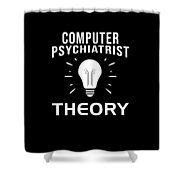 Computer Psychiatrist Theory Nerd Humour Pc Geek Shower Curtain